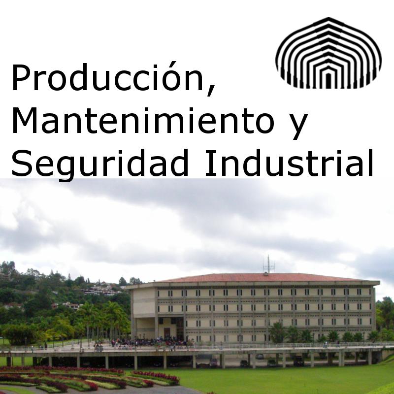 Producción, Mantenimiento y Seguridad Industrial